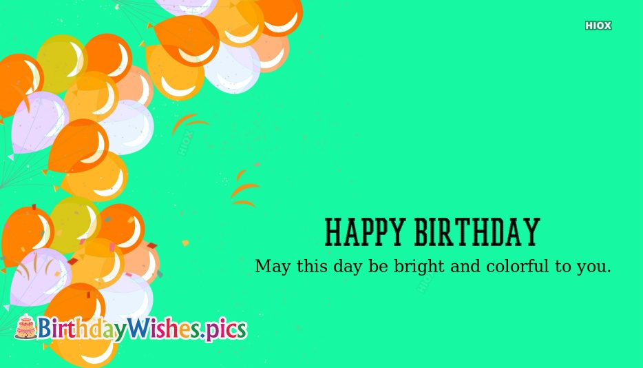 Birthday Greetings | May This Day Be Bright And Colorful To You