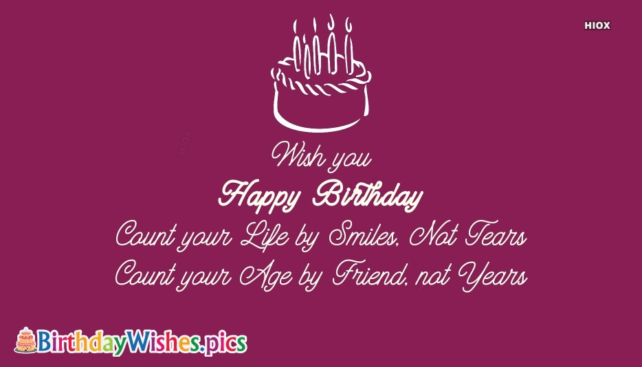 Birthday Quote | Count Your Life By Smiles Not Fears, Count Your Age By Friends Not Years
