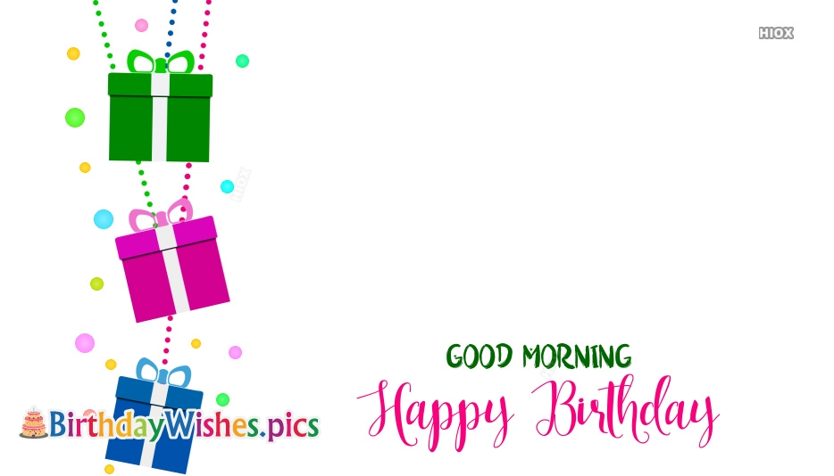 Good Morning and Happy Birthday