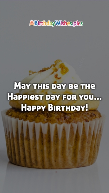 May This Day Be The Happiest Day For You...Happy Birthday!