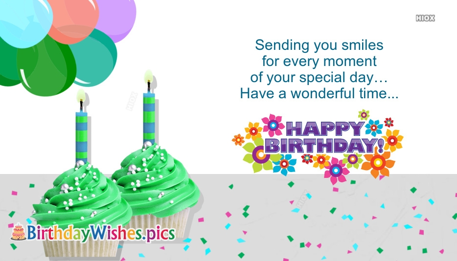 Happy Birthday Dear Friend Quotes | Sending You Smiles For Every Moment Of Your Special Day. Have A Wonderful Time