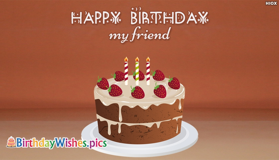 Happy Birthday My Friend - Birthday Wishes Images For Friend
