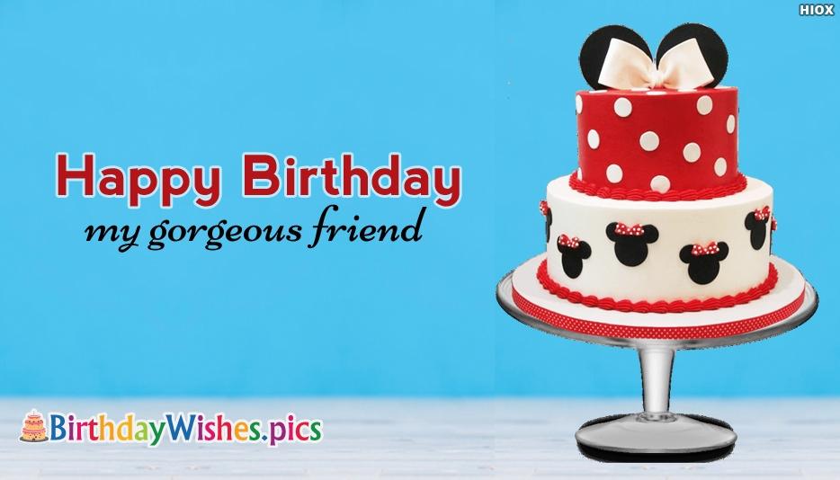 Happy Birthday My Gorgeous Friend - Happy Birthday Wishes for Friend