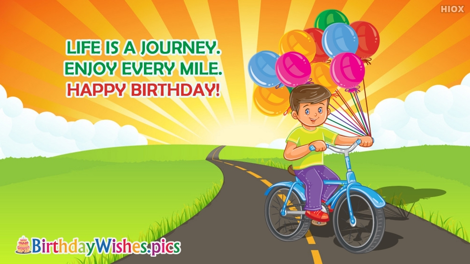 Life Is A Journey. Enjoy Every Mile. Happy Birthday!