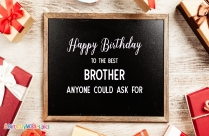 It's An Honor That The Best Man In This World Is My Brother. Happy Birthday.